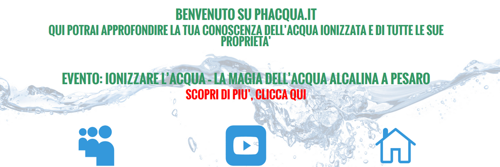 Evento: Ionizzare l'acqua, la magia dell'acqua alcalina nelle Marche - PH Acqua